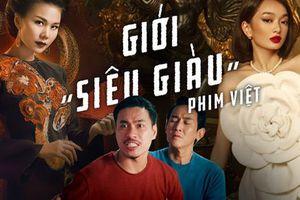 Sức hút khó cưỡng của phim Việt về giới siêu giàu: Drama sướng mắt, thỏa mãn tâm lí hiếu kì về đời sống thượng lưu?