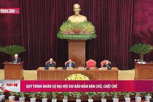 Quy trình nhân sự Đại hội XIII bảo đảm dân chủ, chặt chẽ