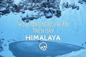 Hồ xương người bí ẩn trên dãy Himalaya