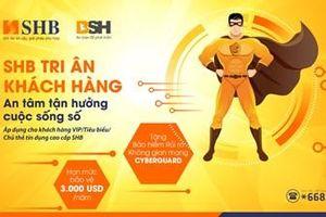 Ngân hàng SHB tặng khách hàng cao cấp bảo hiểm an ninh mạng CyberGuard với hạn mức 3.000USD/năm