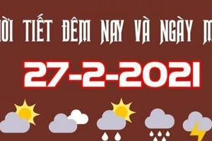 Dự báo thời tiết đêm nay và ngày mai 27/2/2021