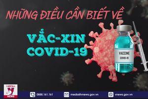 Những điều cần biết về vắc-xin COVID-19