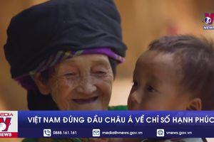 Việt Nam đứng đầu châu Á về chỉ số hạnh phúc
