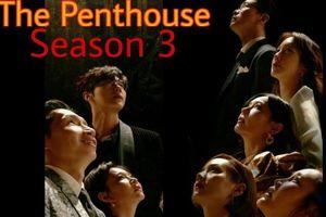 'Penthouse' phần 3 sẽ lên sóng vào tháng Sáu, hé lộ những drama 'sốc' hơn cả phần 2