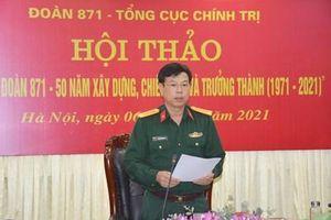 Đoàn 871 (Tổng cục Chính trị) tổ chức hội thảo lịch sử kỷ niệm 50 năm Ngày truyền thống