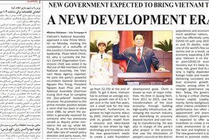 Báo Iran: Chính phủ mới được kỳ vọng đưa Việt Nam vào thời kỳ phát triển thịnh vượng mới
