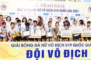 Kết thúc Giải bóng đá nữ vô địch U19 Quốc gia năm 2021