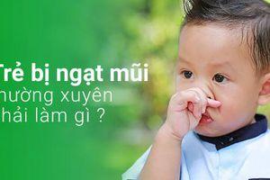 Phải làm gì khi trẻ thường xuyên bị ngạt mũi?