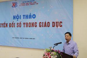Đại học Thái Nguyên: Thúc đẩy chuyển đổi số, nâng cao hiệu quả giáo dục