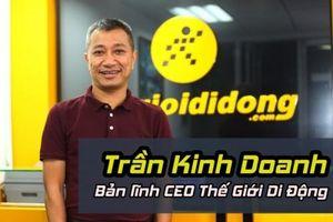 Ông Trần Kinh Doanh: Vị CEO mới đầy quyết đoán của CTCP Thế Giới Di Động