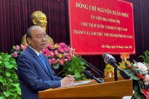 Chủ tịch nước: Quảng Nam, Đà Nẵng phải là nơi đáng sống