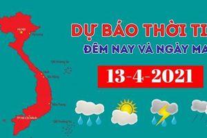 Dự báo thời tiết đêm nay và ngày mai 13/4/2021