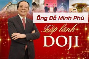 Người sáng lập DOJI Đỗ Minh Phú: Đại gia vàng bạc đá quý sở hữu dòng máu kinh doanh 3 thế hệ