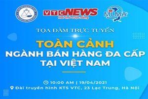 VTC News tổ chức tọa đàm 'Toàn cảnh ngành bán hàng đa cấp tại Việt Nam'