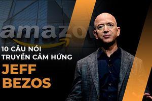 10 câu nói truyền cảm hứng của tỷ phú giàu nhất thế giới Jeff Bezos