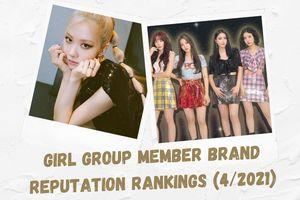 BXH thương hiệu thành viên girlgroup tháng 4/2021: Rosé mất ngôi quán quân, Brave Girls áp đảo top đầu