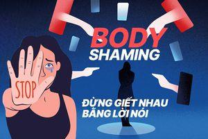 Body Shaming: Khi lời nói có tính sát thương tâm hồn đẩy người ta vào những hố sâu mặc cảm