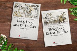 Tái hiện Kinh Đô trong bộ sách 'Thăng Long Kinh Kì - Kẻ Chợ'