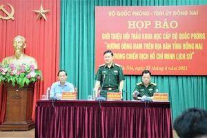 Họp báo giới thiệu Hội thảo 'Hướng Đông Nam trên địa bàn tỉnh Đồng Nai trong Chiến dịch Hồ Chí Minh lịch sử'
