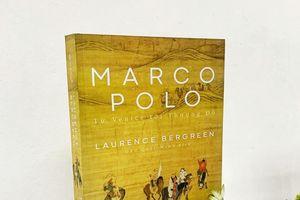 Câu chuyện giao thương qua cuộc đời nhà lữ hành Marco Polo