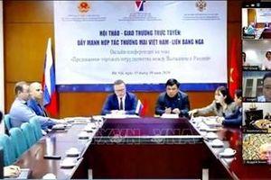 Thúc đẩy quan hệ kinh tế - thương mại, đầu tư giữa Việt Nam và Liên bang Nga