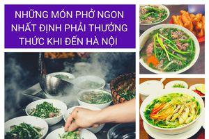 Những món phở ngon nhất định phải ăn khi đến Hà Nội