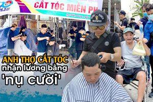 Anh thợ cắt tóc 'nhận lương' bằng nụ cười: 'Ai cũng có thể tô điểm cho cuộc đời bằng những điều thật đẹp'