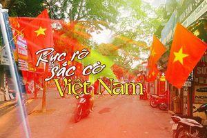 Việt Nam trong tim ta: Rực rỡ cờ đỏ sao vàng trên từng mái nhà, góc phố