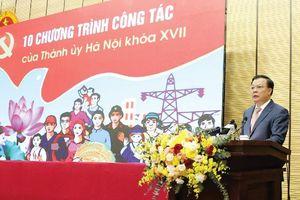 10 chương trình công tác của Thành ủy khóa 17, nhiệm kỳ 2020 - 2025: Tạo đà để Hà Nội phát triển vững chắc
