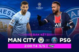 Nhận định lượt về bán kết Champions League giữa Man City vs. PSG
