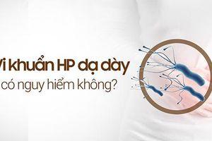 Vi khuẩn HP dạ dày có nguy hiểm không, điều trị thế nào?