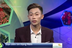 'Tôi làm nghệ thuật vì cái tâm ' – Đạo diễn trẻ Đặng Nam mát tay với những sản phẩm triệu views