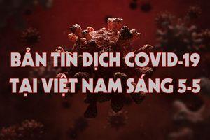 Bản tin COVID-19 tại Việt Nam sáng 5-5