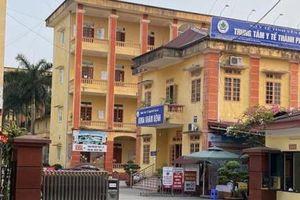 Giám đốc Trung tâm Y tế Thành phố Yên Bái bị kỷ luật do vi phạm phòng chống dịch