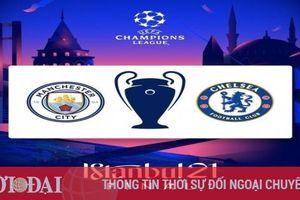 Chung kết Cúp C1 giữa Man City vs Chelsea diễn ra khi nào, ở đâu?