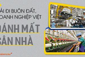 Mải đi buôn đất, doanh nghiệp Việt đánh mất sân nhà