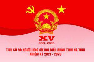 Tiểu sử 90 người ứng cử đại biểu HĐND tỉnh Hà Tĩnh nhiệm kỳ 2021 - 2026