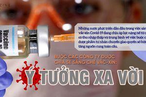 Buộc các công ty dược chia sẻ sáng chế vắc-xin: Ý tưởng xa vời