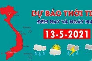 Dự báo thời tiết đêm nay và ngày mai 13/5/2021