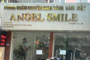 Phòng khám chuyên khoa Răng Hàm Mặt Angel Smile ngang nhiên hoạt động không phép