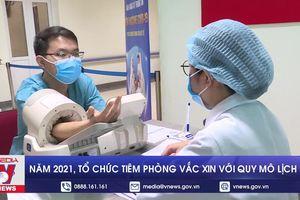 Tổ chức tiêm phòng vắc xin với quy mô lịch sử trong năm 2021