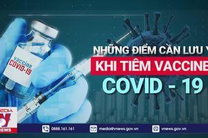 Những điều cần lưu ý khi tiêm vaccine COVID-19