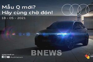 Ngày 18/5, Audi Việt Nam sẽ giới thiệu mẫu xe dòng Q phiên bản mới