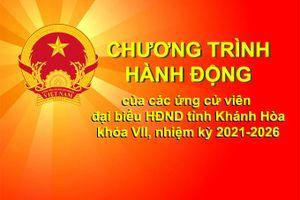 Chương trình hành động của các ứng cử viên đại biểu HĐND tỉnh Khánh Hòa khóa VII, nhiệm kỳ 2021-2026