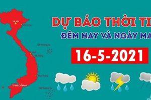 Dự báo thời tiết đêm nay và ngày mai 16/5/2021