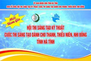 Mời tham gia: Hội thi Sáng tạo kỹ thuật, Cuộc thi Sáng tạo dành cho thanh, thiếu niên, nhi đồng tỉnh Hà Tĩnh