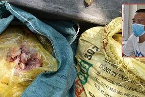 Thu gom thịt, xương, nội tạng gà ôi thiu bán cho các cơ sở chế biến thực phẩm