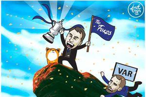 Biếm họa 24h: Tuchel 'khóc hận' vì VAR, Chelsea nguy cơ trắng tay