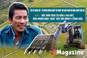 Tích tụ ruộng đất - từ chuyện những người 'mê ruộng' và khát vọng nền nông nghiệp hiện đại (bài 1): Dốc vốn tích tụ 5 ha đất, ông nông dân 'gàn' xây mô hình 4 tầng nấc