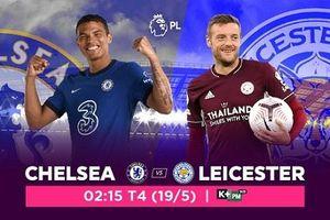 Nhận định Ngoại hạng Anh ngày 19/5 giữa Chelsea và Leicester City